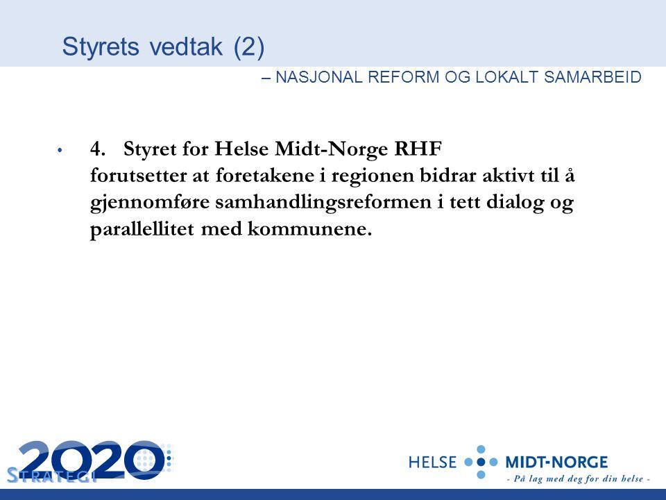 Styrets vedtak (2) – NASJONAL REFORM OG LOKALT SAMARBEID 4. Styret for Helse Midt-Norge RHF forutsetter at foretakene i regionen bidrar aktivt til å g