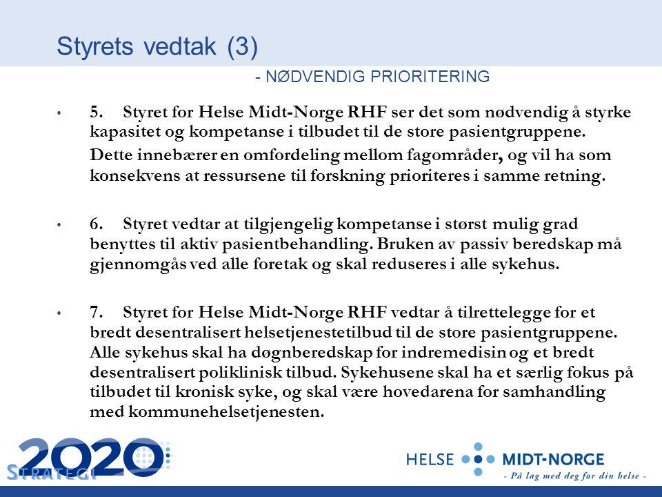 Styrets vedtak (3) - NØDVENDIG PRIORITERING 5. Styret for Helse Midt-Norge RHF ser det som nødvendig å styrke kapasitet og kompetanse i tilbudet til d