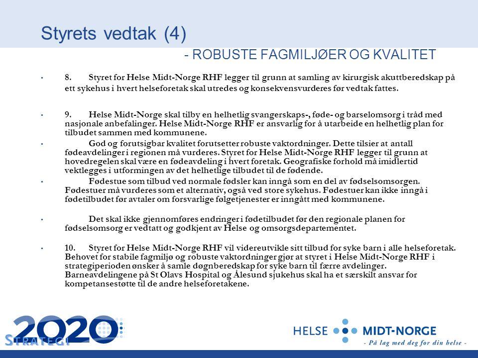 Styrets vedtak (4) - ROBUSTE FAGMILJØER OG KVALITET 8. Styret for Helse Midt-Norge RHF legger til grunn at samling av kirurgisk akuttberedskap på ett