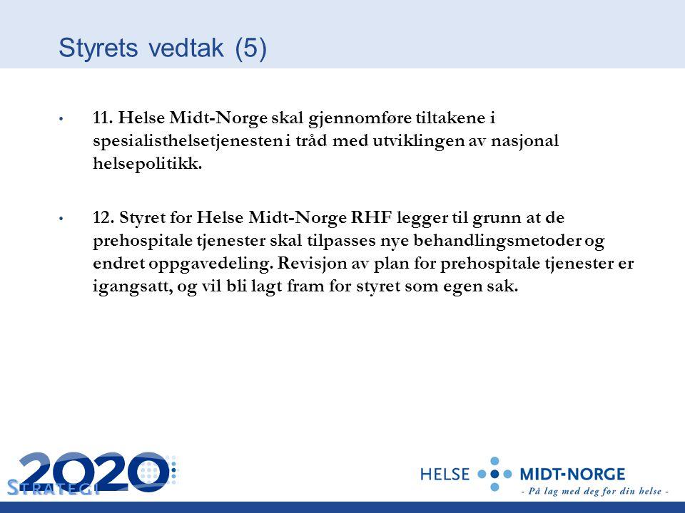Styrets vedtak (5) 11. Helse Midt-Norge skal gjennomføre tiltakene i spesialisthelsetjenesten i tråd med utviklingen av nasjonal helsepolitikk. 12. St