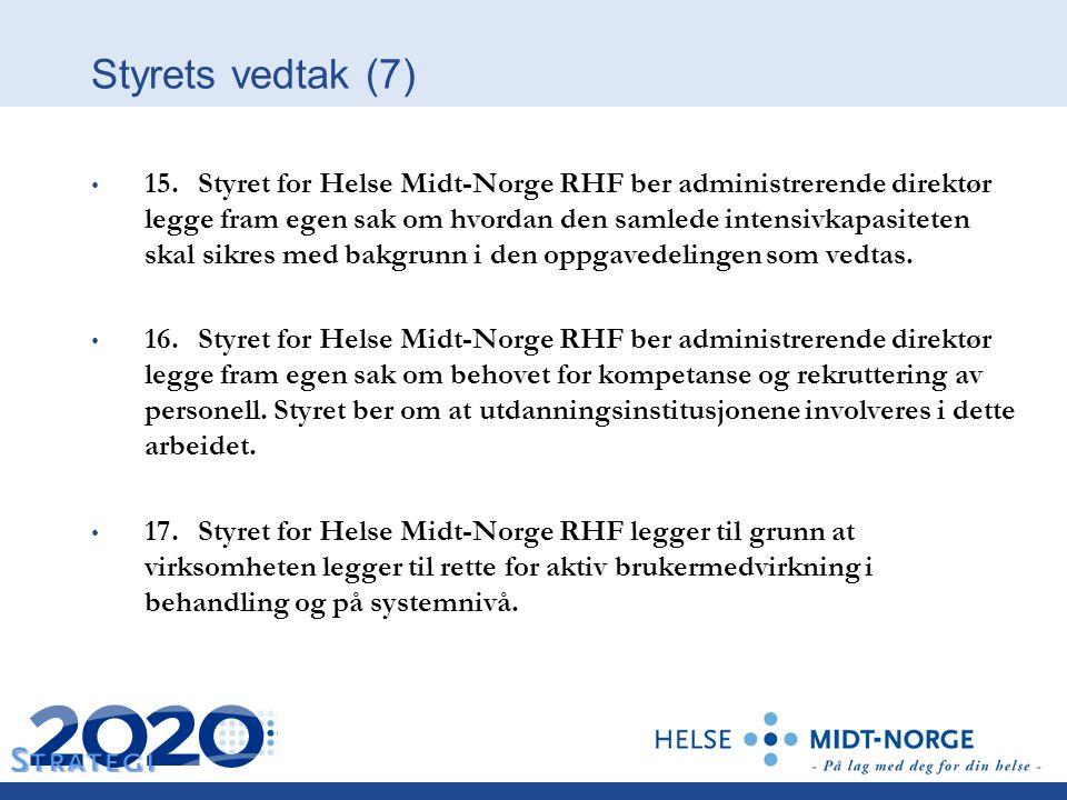 Styrets vedtak (7) 15. Styret for Helse Midt-Norge RHF ber administrerende direktør legge fram egen sak om hvordan den samlede intensivkapasiteten ska