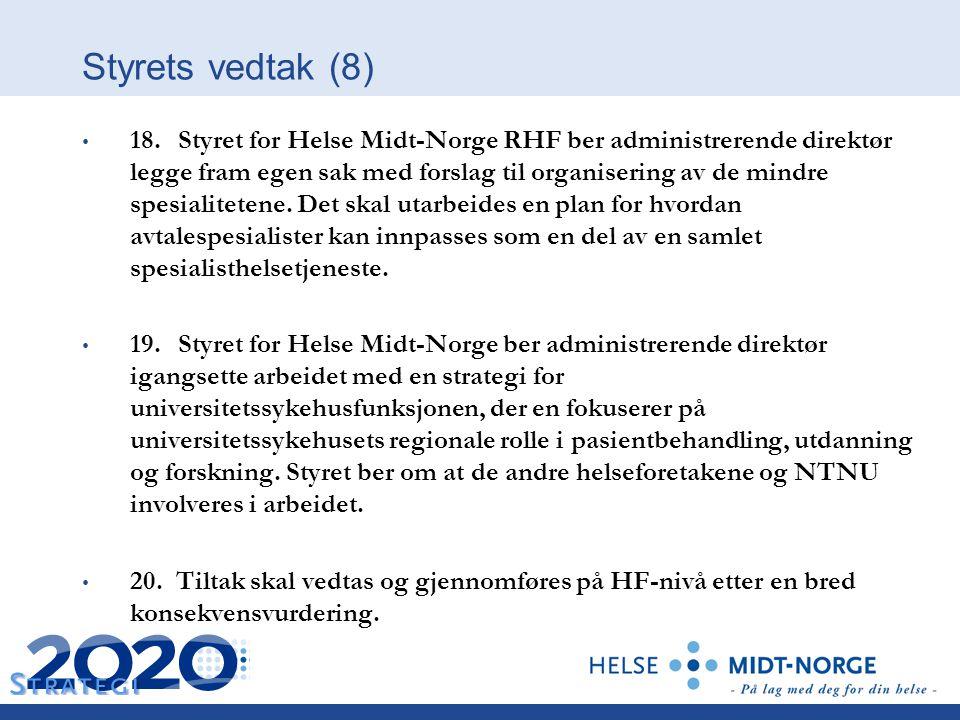 Styrets vedtak (8) 18. Styret for Helse Midt-Norge RHF ber administrerende direktør legge fram egen sak med forslag til organisering av de mindre spes