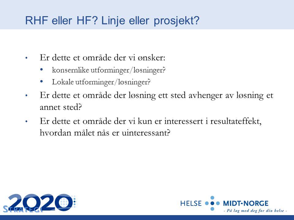 RHF eller HF? Linje eller prosjekt? Er dette et område der vi ønsker: konsernlike utforminger/løsninger? Lokale utforminger/løsninger? Er dette et omr