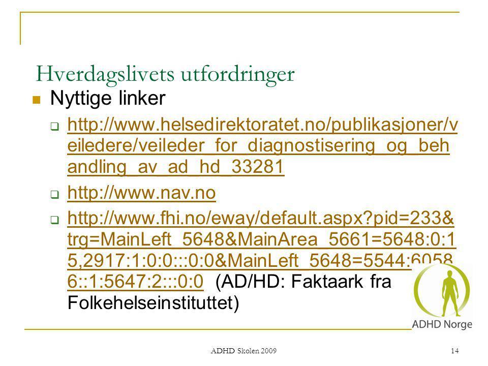 Hverdagslivets utfordringer Nyttige linker  http://www.helsedirektoratet.no/publikasjoner/v eiledere/veileder_for_diagnostisering_og_beh andling_av_a