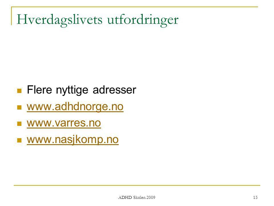 Hverdagslivets utfordringer Flere nyttige adresser www.adhdnorge.no www.varres.no www.nasjkomp.no ADHD Skolen 2009 15