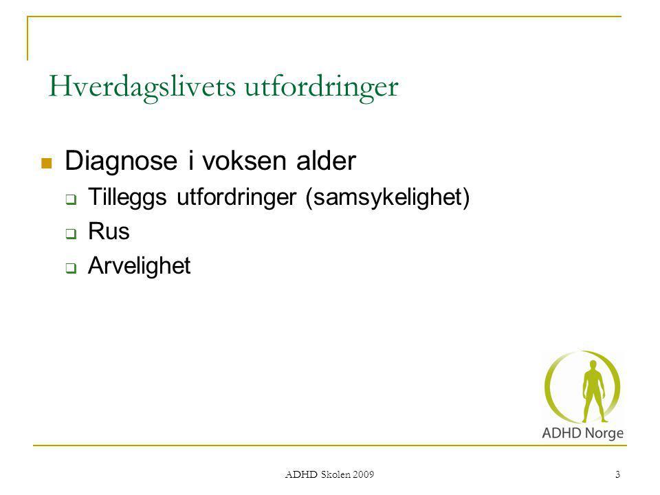 Hverdagslivets utfordringer Diagnose i voksen alder  Tilleggs utfordringer (samsykelighet)  Rus  Arvelighet 3 ADHD Skolen 2009