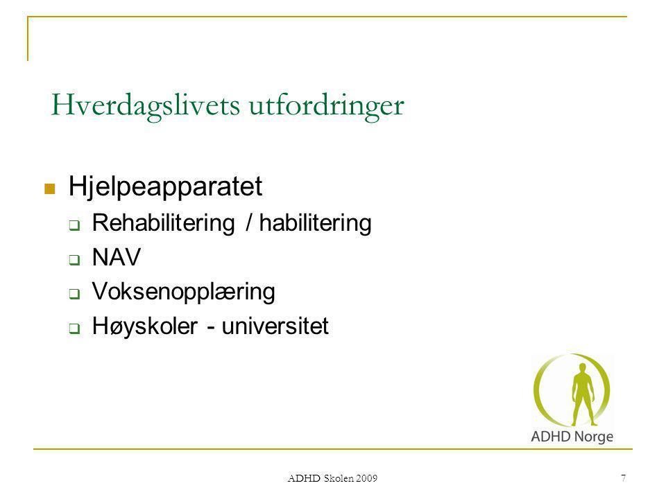 Hverdagslivets utfordringer Hjelpeapparatet  Rehabilitering / habilitering  NAV  Voksenopplæring  Høyskoler - universitet ADHD Skolen 2009 7