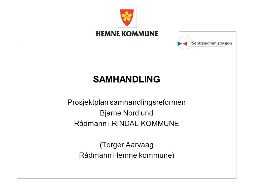 SAMHANDLING Prosjektplan samhandlingsreformen Bjarne Nordlund Rådmann i RINDAL KOMMUNE (Torger Aarvaag Rådmann Hemne kommune)