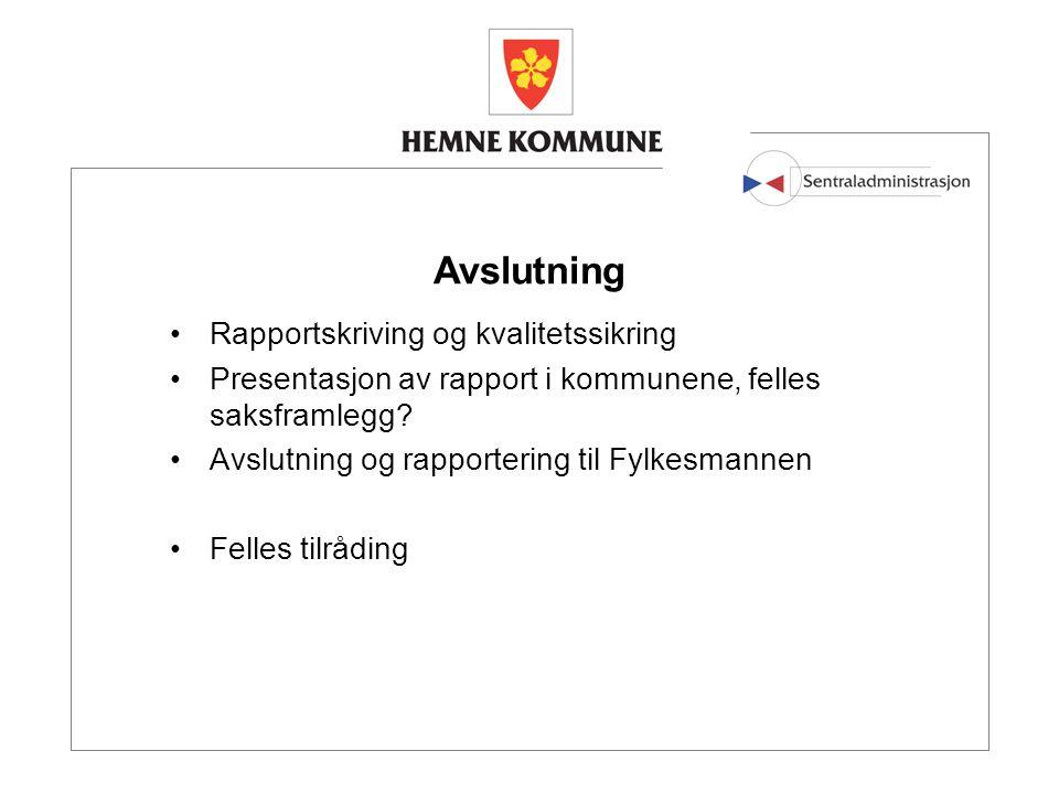 Avslutning Rapportskriving og kvalitetssikring Presentasjon av rapport i kommunene, felles saksframlegg.