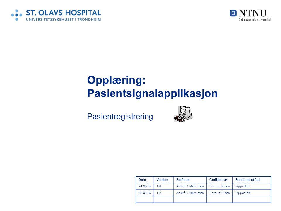 Opplæring: Pasientsignalapplikasjon Pasientregistrering DatoVersjonForfatterGodkjent avEndringer utført 24.05.051.0André S.