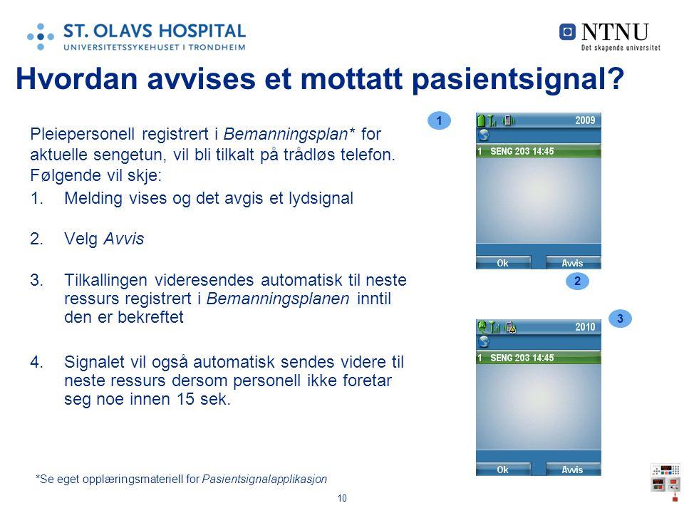 10 Hvordan avvises et mottatt pasientsignal? Pleiepersonell registrert i Bemanningsplan* for aktuelle sengetun, vil bli tilkalt på trådløs telefon. Fø
