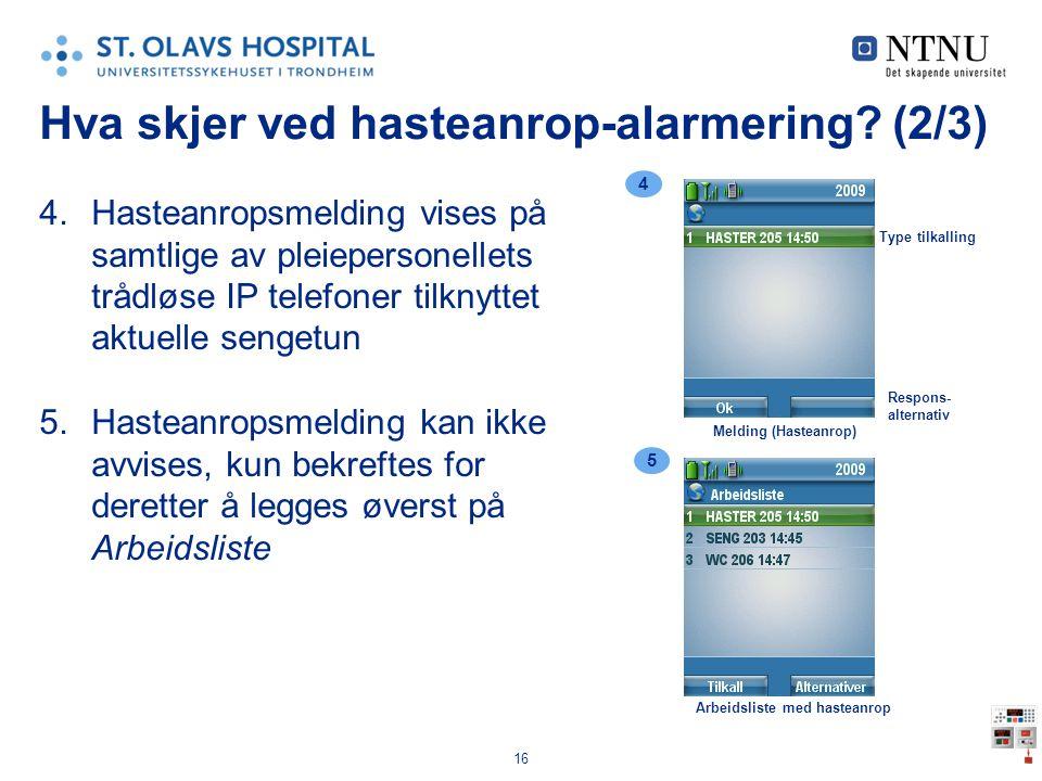 16 Hva skjer ved hasteanrop-alarmering? (2/3) 4.Hasteanropsmelding vises på samtlige av pleiepersonellets trådløse IP telefoner tilknyttet aktuelle se