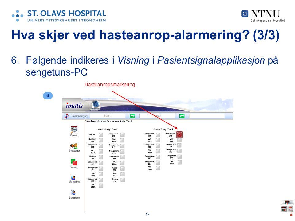 17 Hva skjer ved hasteanrop-alarmering? (3/3) 6.Følgende indikeres i Visning i Pasientsignalapplikasjon på sengetuns-PC 6 Hasteanropsmarkering