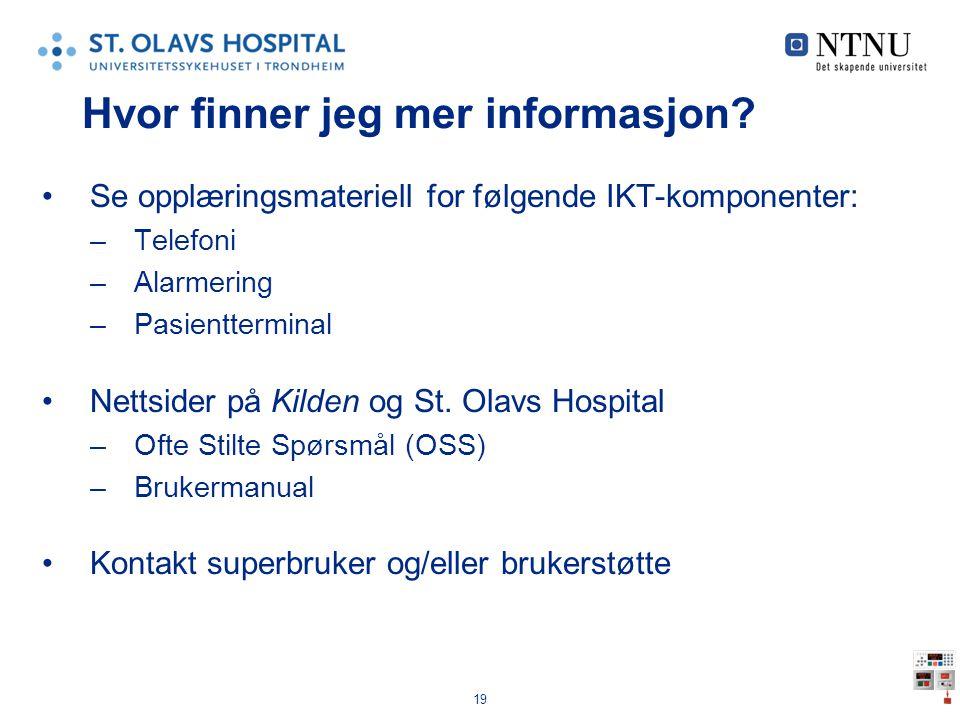 19 Hvor finner jeg mer informasjon? Se opplæringsmateriell for følgende IKT-komponenter: –Telefoni –Alarmering –Pasientterminal Nettsider på Kilden og