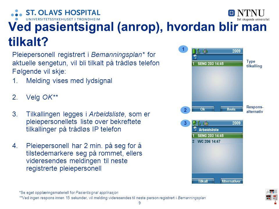 9 Ved pasientsignal (anrop), hvordan blir man tilkalt? Pleiepersonell registrert i Bemanningsplan* for aktuelle sengetun, vil bli tilkalt på trådløs t