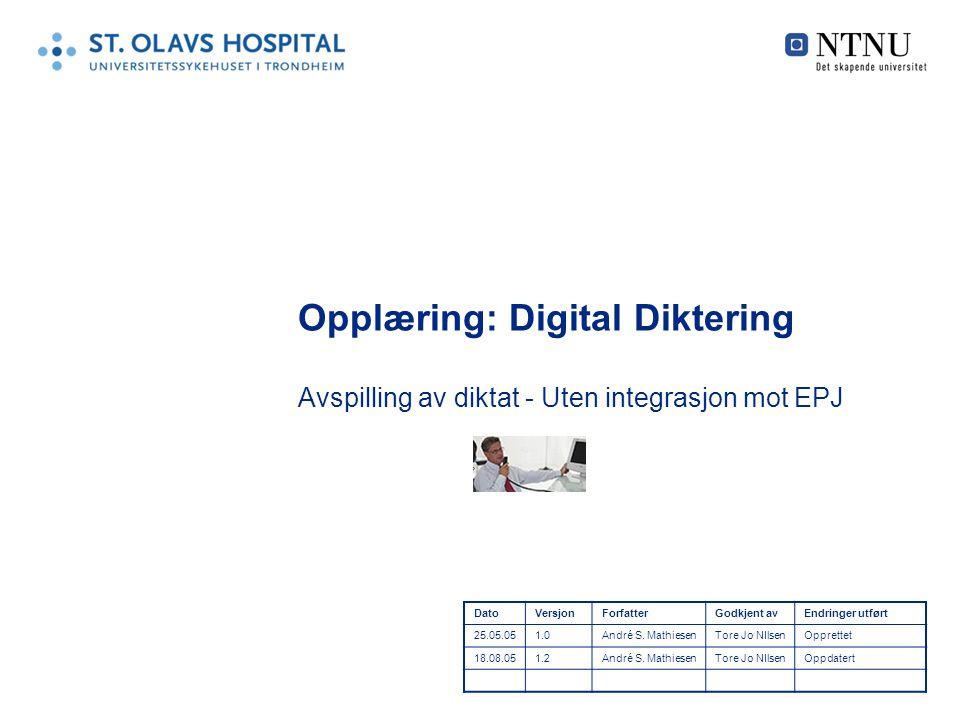 Opplæring: Digital Diktering Avspilling av diktat - Uten integrasjon mot EPJ DatoVersjonForfatterGodkjent avEndringer utført 25.05.051.0André S. Mathi