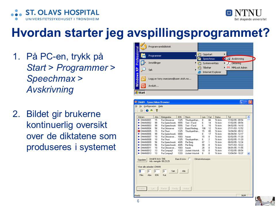 6 Hvordan starter jeg avspillingsprogrammet? 1.På PC-en, trykk på Start > Programmer > Speechmax > Avskrivning 2.Bildet gir brukerne kontinuerlig over