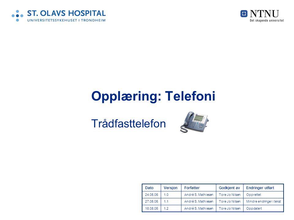 Opplæring: Telefoni Trådfasttelefon DatoVersjonForfatterGodkjent avEndringer utført 24.05.051.0André S.