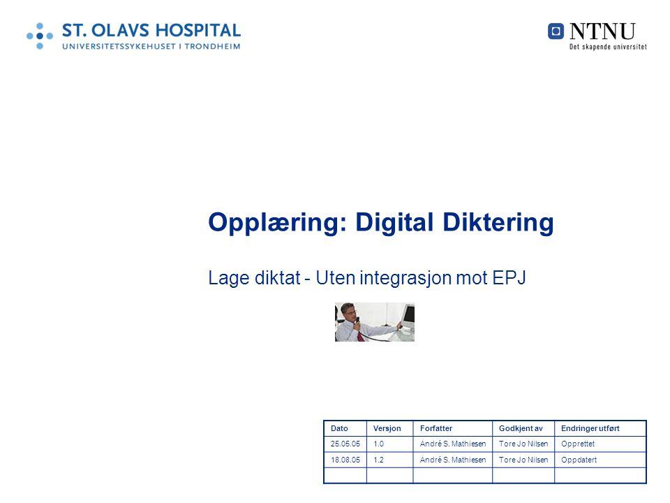 Opplæring: Digital Diktering Lage diktat - Uten integrasjon mot EPJ DatoVersjonForfatterGodkjent avEndringer utført 25.05.051.0André S. MathiesenTore