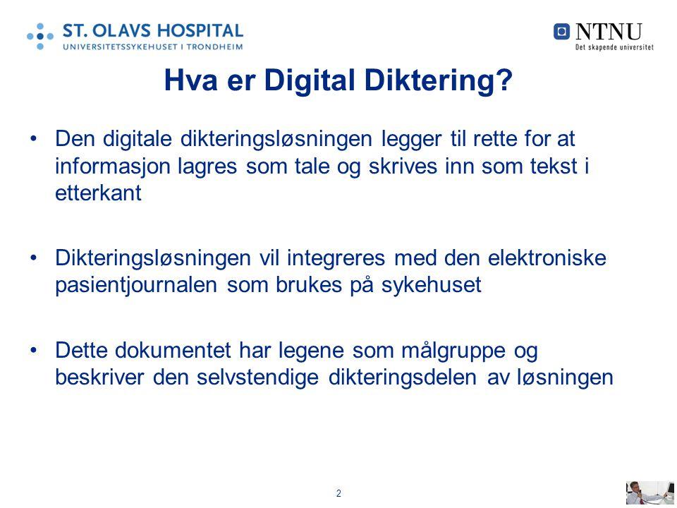 2 Hva er Digital Diktering? Den digitale dikteringsløsningen legger til rette for at informasjon lagres som tale og skrives inn som tekst i etterkant