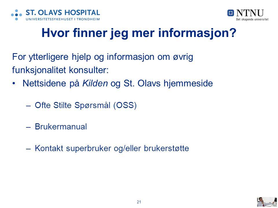 21 Hvor finner jeg mer informasjon? For ytterligere hjelp og informasjon om øvrig funksjonalitet konsulter: Nettsidene på Kilden og St. Olavs hjemmesi