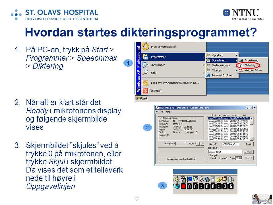 6 Hvordan startes dikteringsprogrammet? 1.På PC-en, trykk på Start > Programmer > Speechmax > Diktering 2.Når alt er klart står det Ready i mikrofonen