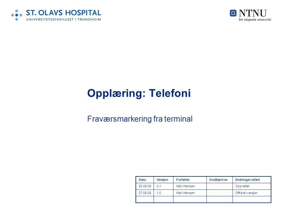 Opplæring: Telefoni Fraværsmarkering fra terminal DatoVersjonForfatterGodkjent avEndringer utført 20.06.080.1Ketil HansenOpprettet 27.08.081.0Ketil HansenOffisiell versjon