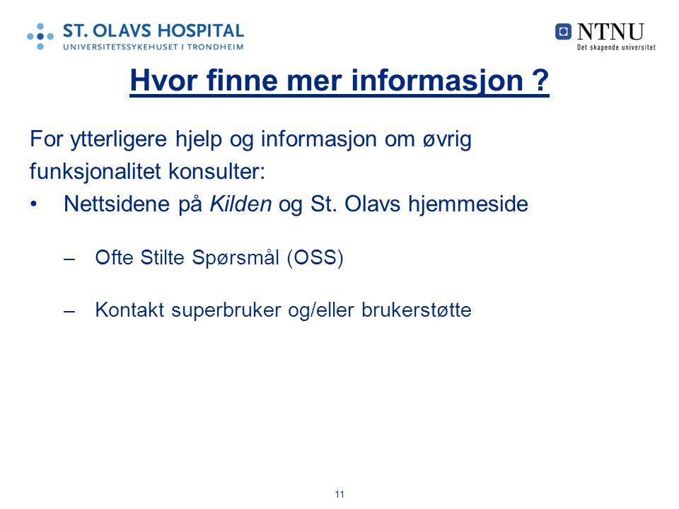11 Hvor finne mer informasjon ? For ytterligere hjelp og informasjon om øvrig funksjonalitet konsulter: Nettsidene på Kilden og St. Olavs hjemmeside –