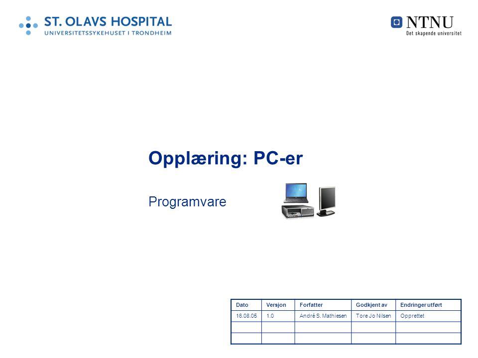 Opplæring: PC-er Programvare DatoVersjonForfatterGodkjent avEndringer utført 16.08.051.0André S.
