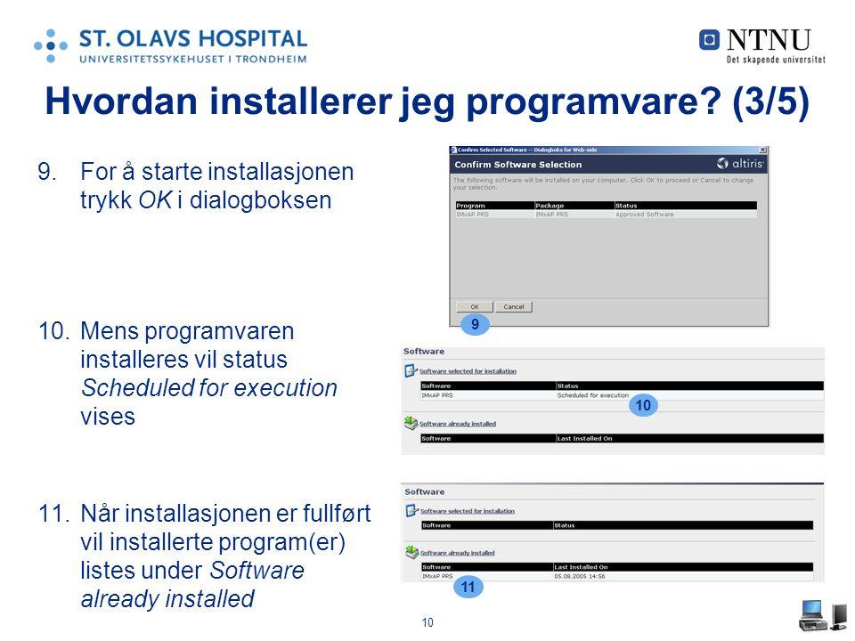 10 9.For å starte installasjonen trykk OK i dialogboksen 10.Mens programvaren installeres vil status Scheduled for execution vises 11.Når installasjonen er fullført vil installerte program(er) listes under Software already installed Hvordan installerer jeg programvare.