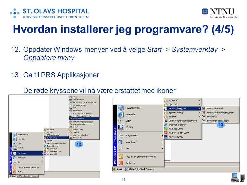 12.Oppdater Windows-menyen ved å velge Start -> Systemverktøy -> Oppdatere meny 13.Gå til PRS Applikasjoner De røde kryssene vil nå være erstattet med ikoner Hvordan installerer jeg programvare.