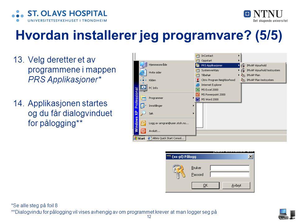 12 13.Velg deretter et av programmene i mappen PRS Applikasjoner* 14.Applikasjonen startes og du får dialogvinduet for pålogging** Hvordan installerer jeg programvare.