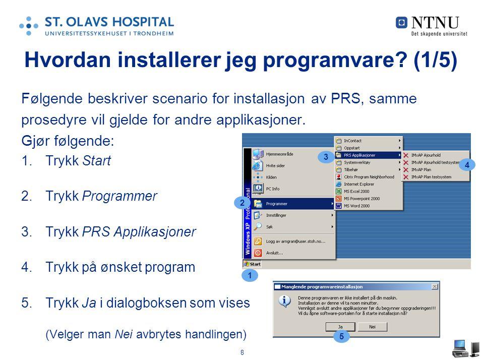 8 Følgende beskriver scenario for installasjon av PRS, samme prosedyre vil gjelde for andre applikasjoner.
