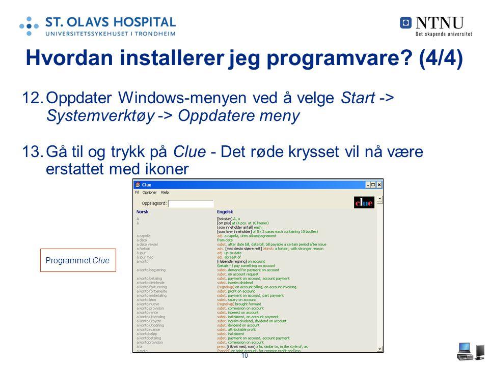 10 12.Oppdater Windows-menyen ved å velge Start -> Systemverktøy -> Oppdatere meny 13.Gå til og trykk på Clue - Det røde krysset vil nå være erstattet