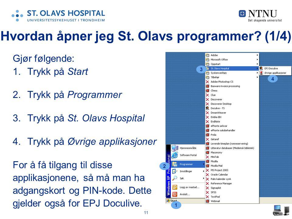 11 Hvordan åpner jeg St. Olavs programmer? (1/4) Gjør følgende: 1.Trykk på Start 2.Trykk på Programmer 3.Trykk på St. Olavs Hospital 4.Trykk på Øvrige