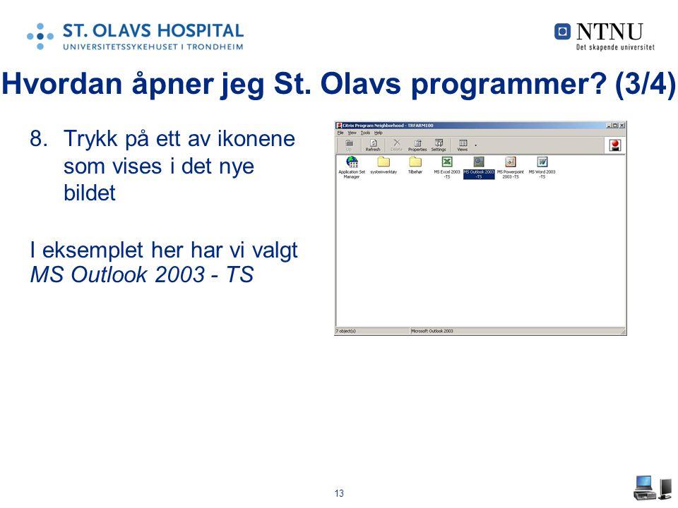 13 8.Trykk på ett av ikonene som vises i det nye bildet I eksemplet her har vi valgt MS Outlook 2003 - TS Hvordan åpner jeg St. Olavs programmer? (3/4