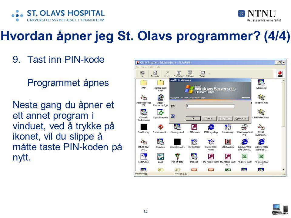 14 9.Tast inn PIN-kode Programmet åpnes Neste gang du åpner et ett annet program i vinduet, ved å trykke på ikonet, vil du slippe å måtte taste PIN-ko