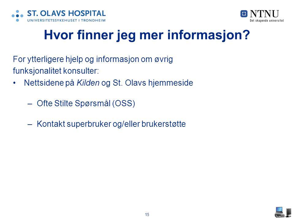 15 Hvor finner jeg mer informasjon? For ytterligere hjelp og informasjon om øvrig funksjonalitet konsulter: Nettsidene på Kilden og St. Olavs hjemmesi