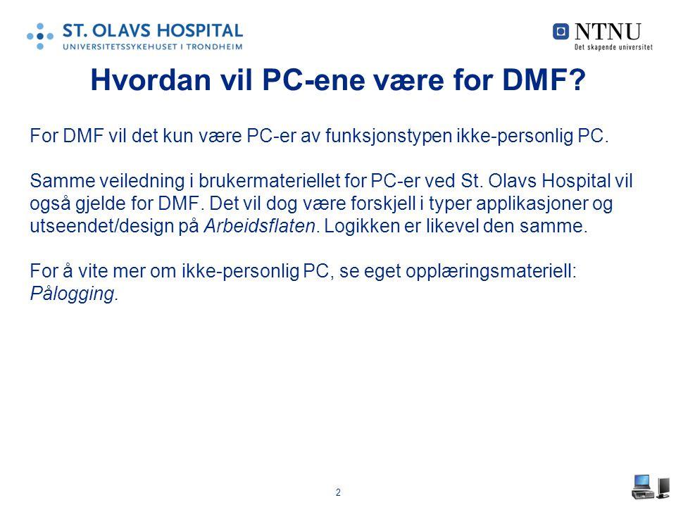 2 Hvordan vil PC-ene være for DMF? For DMF vil det kun være PC-er av funksjonstypen ikke-personlig PC. Samme veiledning i brukermateriellet for PC-er