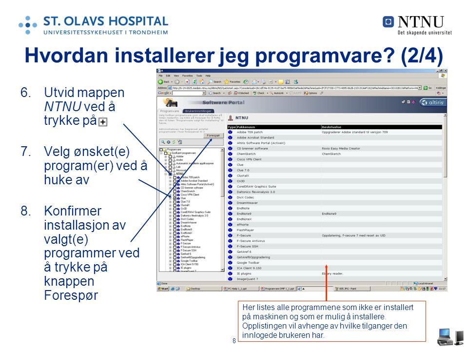 8 6.Utvid mappen NTNU ved å trykke på 7.Velg ønsket(e) program(er) ved å huke av 8.Konfirmer installasjon av valgt(e) programmer ved å trykke på knappen Forespør Hvordan installerer jeg programvare.
