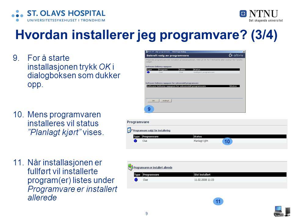 """9 9.For å starte installasjonen trykk OK i dialogboksen som dukker opp. 10.Mens programvaren installeres vil status """"Planlagt kjørt"""" vises. 11.Når ins"""