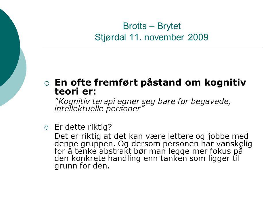 "Brotts – Brytet Stjørdal 11. november 2009  En ofte fremført påstand om kognitiv teori er: ""Kognitiv terapi egner seg bare for begavede, intellektuel"