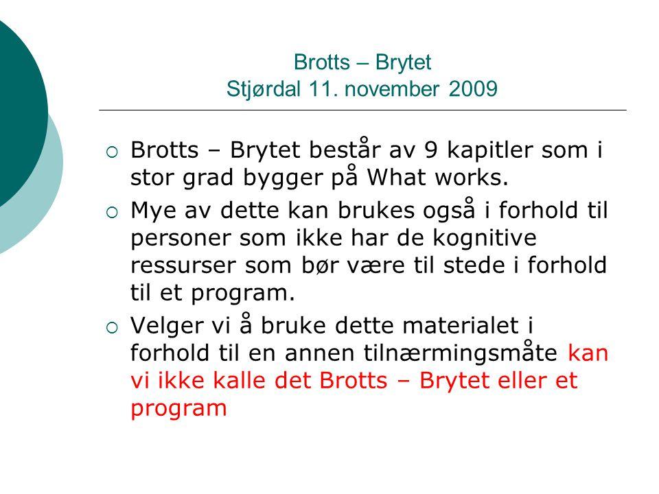 Brotts – Brytet Stjørdal 11. november 2009  Brotts – Brytet består av 9 kapitler som i stor grad bygger på What works.  Mye av dette kan brukes også