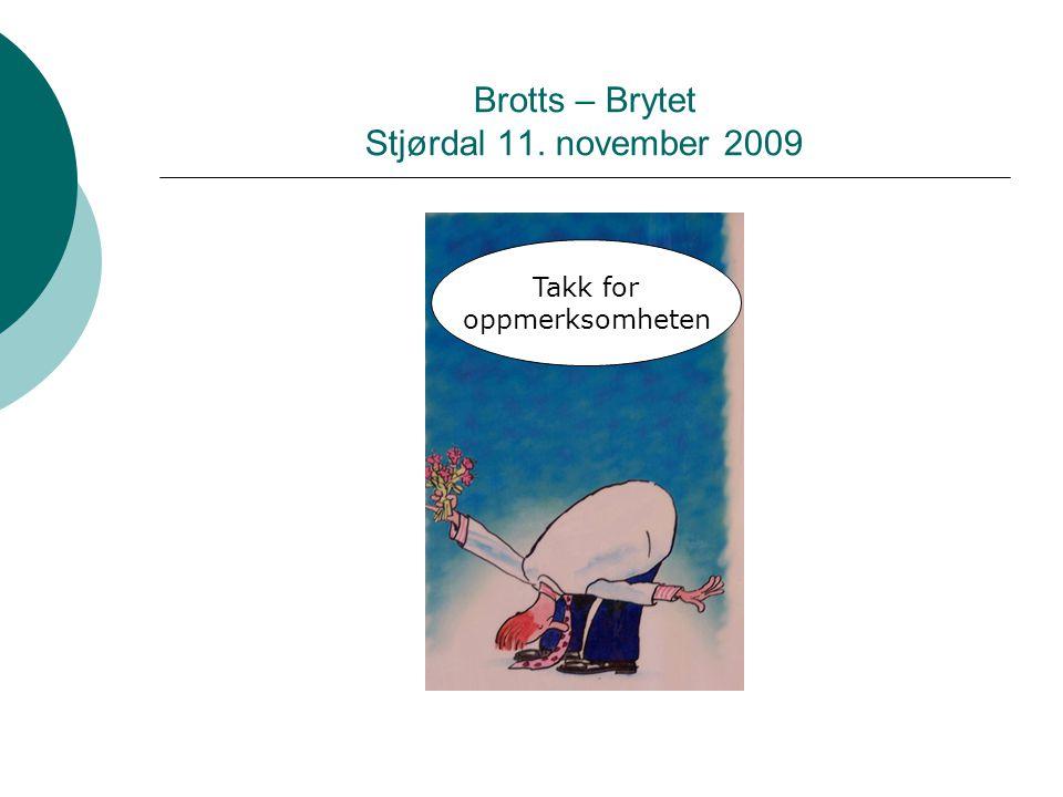Brotts – Brytet Stjørdal 11. november 2009 Takk for oppmerksomheten