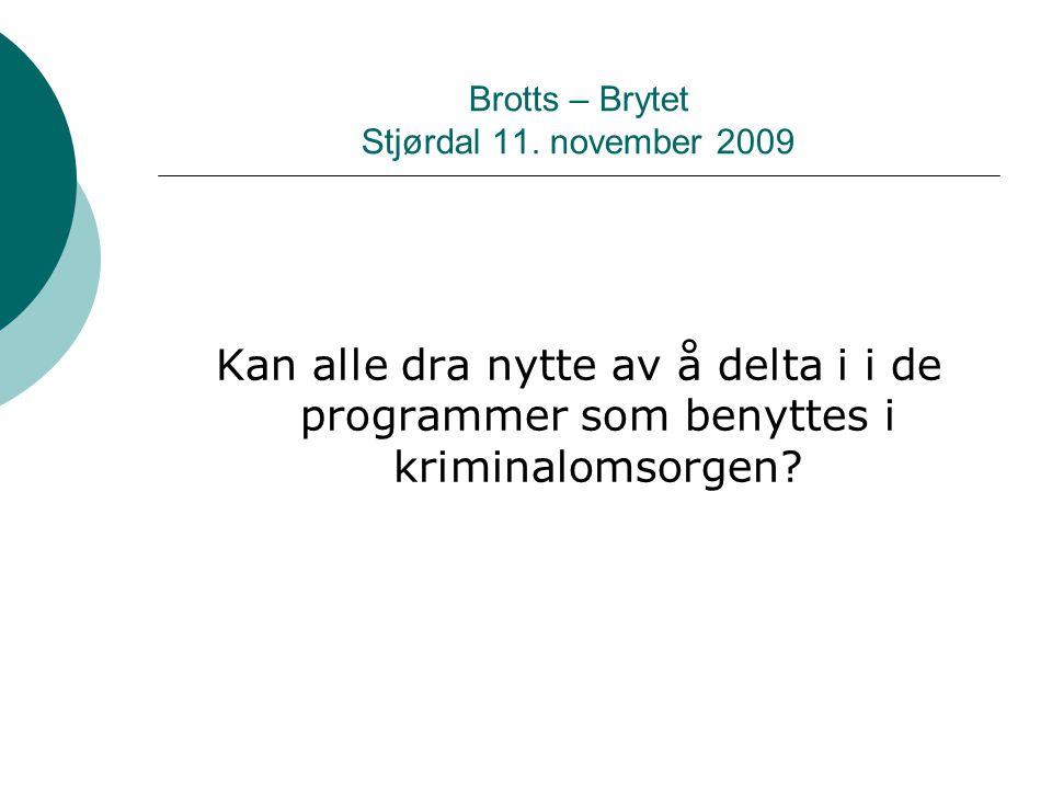 Brotts – Brytet Stjørdal 11. november 2009 Kan alle dra nytte av å delta i i de programmer som benyttes i kriminalomsorgen?