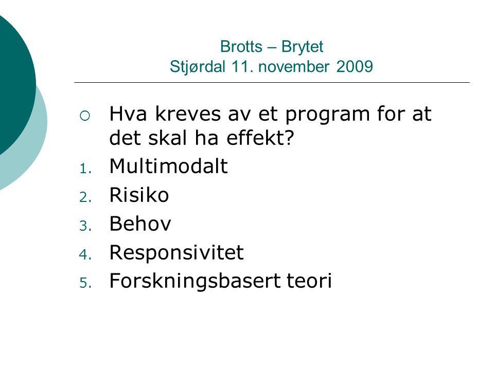 Brotts – Brytet Stjørdal 11. november 2009  Hva kreves av et program for at det skal ha effekt? 1. Multimodalt 2. Risiko 3. Behov 4. Responsivitet 5.