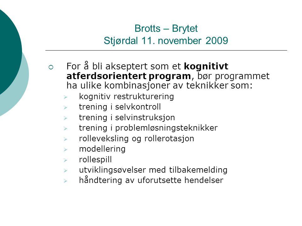 Brotts – Brytet Stjørdal 11. november 2009  For å bli akseptert som et kognitivt atferdsorientert program, bør programmet ha ulike kombinasjoner av t