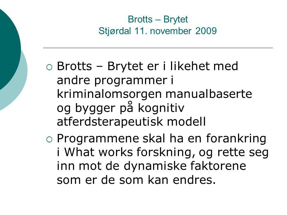 Brotts – Brytet Stjørdal 11. november 2009  Brotts – Brytet er i likehet med andre programmer i kriminalomsorgen manualbaserte og bygger på kognitiv