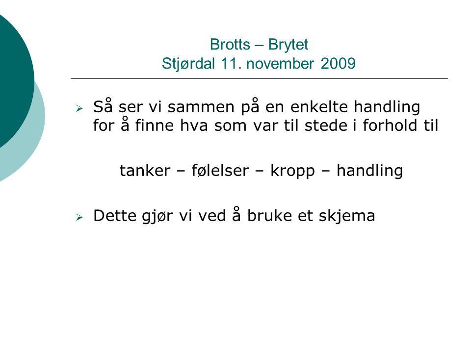 Brotts – Brytet Stjørdal 11. november 2009  Så ser vi sammen på en enkelte handling for å finne hva som var til stede i forhold til tanker – følelser