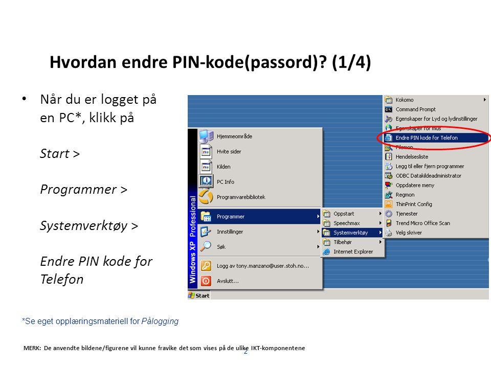 2 Når du er logget på en PC*, klikk på Start > Programmer > Systemverktøy > Endre PIN kode for Telefon *Se eget opplæringsmateriell for Pålogging MERK: De anvendte bildene/figurene vil kunne fravike det som vises på de ulike IKT-komponentene Hvordan endre PIN-kode(passord).